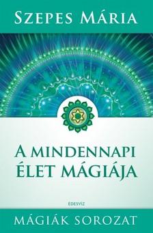SZEPES MÁRIA - Mindennapi élet mágiája [eKönyv: epub, mobi]