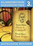 Thomas Mann - Klasszikusok hangoskönyvben 3. - Thomas Mann : Mario és a varázsló, Tonio Kröger