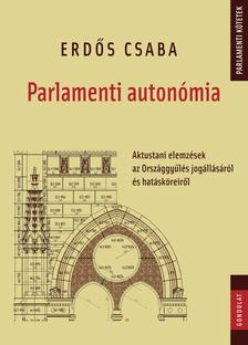 Erdős Csaba - Parlamenti autonómia. Aktustani elemzések az Országgyűlés jogállásáról és hatásköreiről