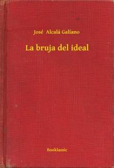 Galiano José  Alcalá - La bruja del ideal [eKönyv: epub, mobi]