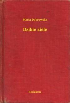 Dabrowska, Maria - Dzikie ziele [eKönyv: epub, mobi]