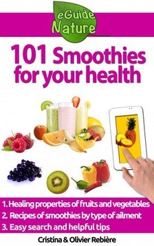 Olivier Rebiere Cristina Rebiere, - 101 Smoothies for your health [eKönyv: epub, mobi]