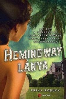Erika Robuck - Hemingway lánya