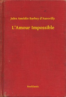 Amédée Barbey D Aurevilly Jules - L Amour Impossible [eKönyv: epub, mobi]