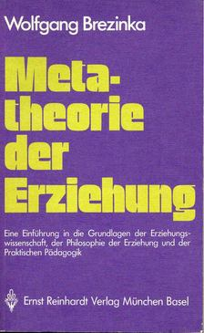 BREZINKA, WOLFGANG - Metatheorie der Erziehung [antikvár]