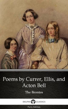 Charlotte,Anne,Emily Bronte, Delphi Classics - Poems by Currer, Ellis, and Acton Bell by The Bronte Sisters (Illustrated) [eKönyv: epub, mobi]