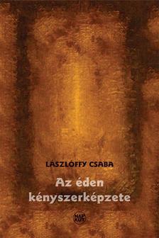 Lászlóffy Csaba - Az éden kényszerképzete