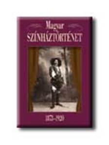 szerkesztők: Gajdó-Székely-Balázs - Magyar színháztörténet 1873-1920
