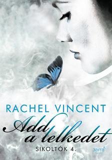 Rachel Vincent - Rachel Vincent: Add a lelkedet #