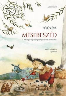 Fésűs Éva - MESEBESZÉD - A HARANGVIRÁG CSENGETTYŰJE ÉS MÁS TÖRTÉNETEK