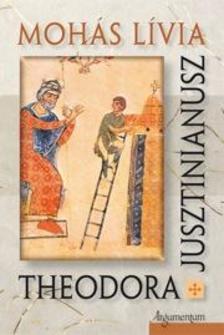 Mohás Lívia - Theodora. Jusztinianusz.