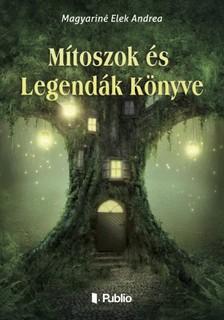 Elek Andrea Magyariné - Mítoszok és Legendák Könyve [eKönyv: epub, mobi]