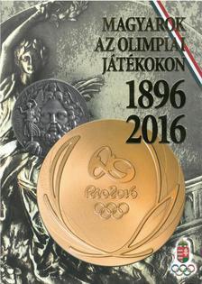 - Magyarok az Olimpiai Játékokon - 1896-2016