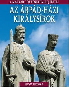 BICZÓ PIROSKA - AZ ÁRPÁD-HÁZI KIRÁLYSÍROK - A MAGYAR TÖRTÉNELEM REJTÉLYEI