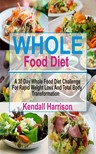 Harrison Kendall - Whole Food Diet - A 30 Day Whole Food Diet Challenge For Rapid Weight Loss And Total Body Transformation [eKönyv: epub,  mobi]