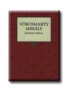 Vörösmarty Mihály - Vörösmarty Mihály drámai művei