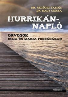 Regőczi Tamás-Nagy Csaba - Hurrikánnapló-Orvosok Irma és Maria fogságában ÜKH 2018