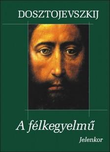 Fjodor Mihajlovics Dosztojevszkij - A félkegyelmű [eKönyv: epub, mobi]