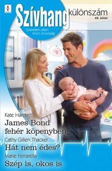 Cathy Gillen Thacker, Marie Ferrarella Kate Hardy, - Szívhang különszám 46. kötet (James Bond fehér köpenyben, Hát nem édes?, Szép is, okos is) [eKönyv: epub, mobi]