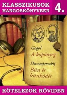 GOGOL, DOSZTOJEVSZKÍJ - Klasszikusok hangoskönyvben 4. - Gogol : Köpönyeg, Dosztojevszkij : Bűn és bűnhődés