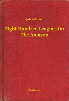 Jules Verne - Eight Hundred Leagues On The Amazon [eKönyv: epub, mobi]