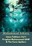 Sakura Muhammad - Islam Folklore Vol 1 Prophet Muhammad SAW And The Cave Spider [eKönyv: epub, mobi]