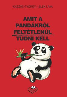 Kaszás György - Elek Lívia - Amit a pandákról feltétlenül tudni kell