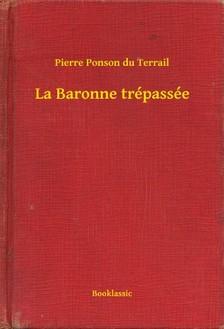 Ponson du Terrail Pierre - La Baronne trépassée [eKönyv: epub, mobi]