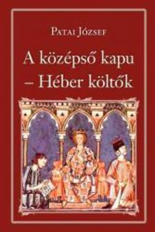 Patai József - A középső kapu - Héber költők - Nemzeti Könyvtár 49.