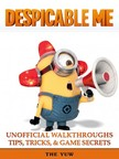 Yuw The - Despicable Me Unofficial Walkthroughs Tips,  Tricks & Game Secrets [eKönyv: epub,  mobi]