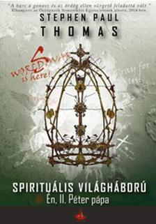 Stephen Paul Thomas - World War S - Én, II. Péter pápa - A Spirituális világháború-sorozat negyedik kötete