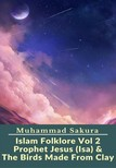 Sakura Muhammad - Islam Folklore Vol 2 Prophet Jesus (Isa) & The Birds Made From Clay [eKönyv: epub, mobi]