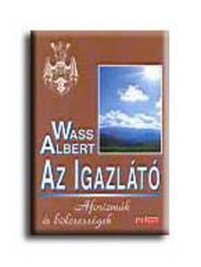 Wass Albert - AZ IGAZLÁTÓ - FŰZÖTT - AFORIZMÁK ÉS BÖLCSESSÉGEK
