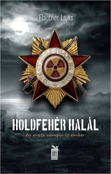 Flautner Lajos - Holdfehér halál - Az orosz vámpír is ember