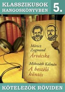 Móricz Zsigmond, Mikszáth Kálmán - Klasszikusok hangoskönyvben 5. - Móricz : Árvácska, Mikszáth : A beszélő köntös