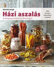 Michelle Keogh - Házi aszalás - Aszalógéppel készíthető finomságok
