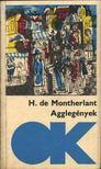 Montherlant, Henry de - Agglegények [antikvár]