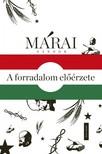 MÁRAI SÁNDOR - A forradalom előérzete - Márai Sándor és 1956 [eKönyv: epub, mobi]