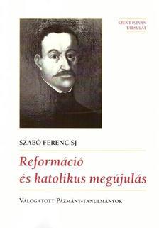Szabó Ferenc SJ - Reformáció és katolikus megújulás - ÜKH 2018