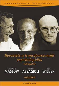 maslow-assagioli-wilber - BEVEZETÉS A TRANSZPERSZONÁLIS PSZICHOLÓGIÁBA -VÁLOGATÁS