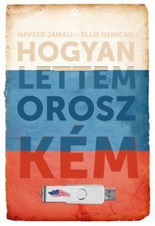 Naveed Jamali - Ellis Henican - Hogyan lettem orosz kém
