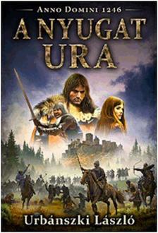 Urbánszki László - A Nyugat ura - Anno Domini 1246
