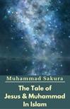 Sakura Muhammad - The Tale of Jesus & Muhammad In Islam [eKönyv: epub, mobi]