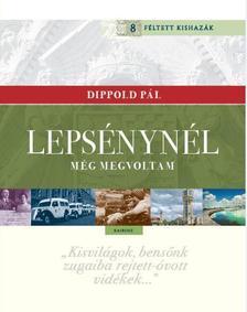 Dippold Pál - Lepsénynél még megvoltam Dippold Pál Féltett kishazája