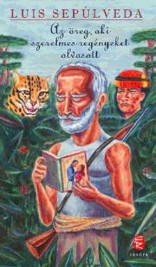 Luis SEPÚLVEDA - Az öreg, aki szerelmes regényeket olvasott
