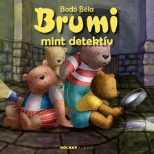 BODÓ BÉLA - Brumi mint detektív