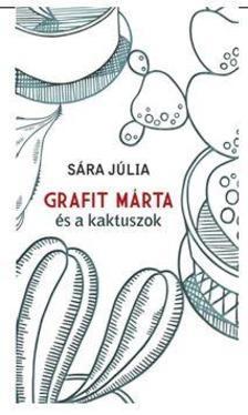SÁRA JÚLIA - GRAFIT MÁRTA ÉS A KAKTUSZOK