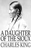 King, Charles - A Daughter of the Sioux [eKönyv: epub,  mobi]