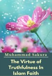 Sakura Muhammad - The Virtue of Truthfulness In Islam Faith [eKönyv: epub,  mobi]
