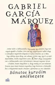 Gabriel García Márquez - Bánatos kurváim emlékezete